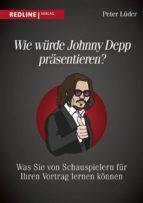 wie würde johnny depp präsentieren? (ebook)-peter lüder-9783864146237