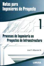 procesos de ingenieria en proyectos de infraestructura: notas para ingenieros de proyecto jose f. albarran n. 9786070507137