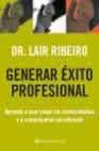 generar exito profesional: aprenda a usar mejor los conocimientos y a comunicarse con eficacia-lair ribeiro-9788408049937
