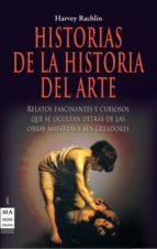historias de la historia del arte: relatos fascinantes y curiosos que se ocultan detras de las obras maestras y sus creadores-harvey rachlin-9788415256137
