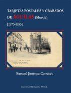 tarjetas postales y grabados de aguilas (murcia)-pascual jimenez carrasco-9788415387237
