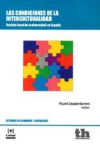las condiciones de la interculturalidad: gestion local de la diversidad de españa ricard zapata barrero 9788416062737