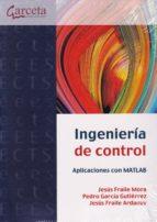 ingenieria de control: aplicaciones con matlab jesús; garcía gutiérrez, pedro; fraile ardanuy, jesús fraile mora 9788416228737