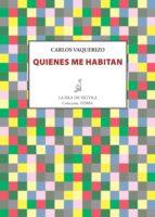 quienes me habitan (ebook)-carlos vaquerizo-9788416469437