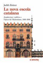 la nova escola catalana: arquitectura i politica a l epoca del modernisme (1888-1906)-judith rohrer-9788416853137