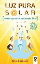 luz pura solar: conexion espiritual a la esencia magica del sol fernando sampedro 9788416994137