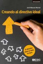 creando al directivo ideal: el directivo ideal no nace, se hace-jose manuel muriel-9788417024437