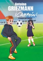 el futuro del equipo (¡campeón! 3) (ebook) antoine griezmann 9788417424237
