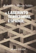 el laberinto territorial español: del canton de cartagena al sece sionismo catalan-roberto l. blanco valdes-9788420688237