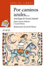 por caminos azules: antologia de poesia infantil jaime garcia padrino lucia solana perez 9788420792637
