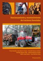 funcionamiento y mantenimiento de tractores forestales-eduardo tolosana esteban-victor m. gonzalez g. de linares-9788428333337