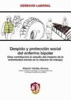 despido y proteccion social del enfermo bipolar una contribucion al estudio del impacto de la enfermedad mental en la relacion de trabajo-alberto valdes alonso-9788429015737