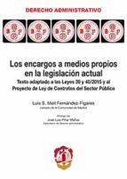 los encargos a medios propios en la legislación actual-luis s. moll fernández-fígares-9788429019537