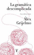 la gramática descomplicada (nueva edición revisada) alex grijelmo 9788430617937