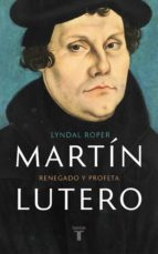 martin lutero: renegado y profeta lyndal roper 9788430618637