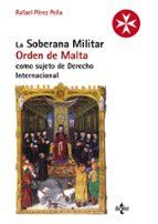 la soberana militar orden de malta como sujeto de derecho interna cional rafael perez peña 9788430958337