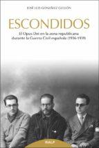 escondidos: el opus dei en la zona republicana durante la guerra civil española (1936- 1939)-jose luis gonzalez gullon-9788432149337