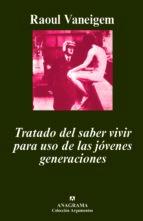 tratado del saber vivir para uso de los jovenes generaciones (3ª ed.)-raoul vaneigem-9788433900937
