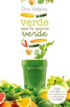 verde que te quiero verde: zumos super nutritivos para perder peso y sentirse lleno de energia 9788448021337