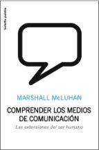 comprender los medios de comunicacion: las extensiones de ser hum ano-marshall mcluhan-9788449322037