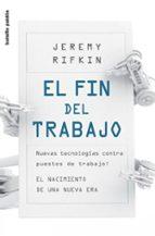 el fin del trabajo: nuevas tecnologias contra puestos de trabajo. el nacimiento de una nueva era-jeremy rifkin-9788449323737
