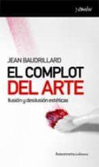 el complot del arte : ilusion y desilusion esteticos-jean baudrillard-9788461090037