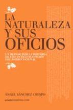 la naturaleza y sus oficios: un repaso por la historia de los antiguos oficios del medio natural angel sanchez crespo 9788461719037