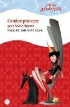 cambio principe por lobo feroz (libros acuaticos)-raquel sanchez silva-9788466322737