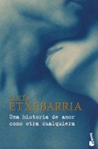 una historia de amor como otra cualquiera lucia etxebarria 9788467031737