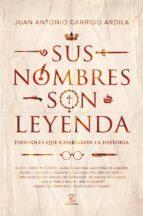 sus nombres son leyenda: españoles que cambiaron la historia juan antonio garrido ardila 9788467052237