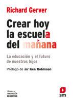 crear hoy la escuela del mañana: la educacion y el futuro de nues tros hijos-richard gerber-9788467556537