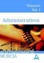 ADMINISTRATIVOS DE LA UNIVERSIDAD DE MURCIA: TEMARIO (VOL. I)