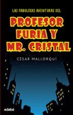 las fabulosas aventuras del profesor furia y mr cristal cesar mallorqui 9788468319537