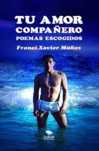 tu amor compañero (ebook)-francí muñoz xavier-9788468683737