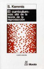 el curriculum: mas alla de la teoria de la reproduccion-s. kemmis-9788471123237