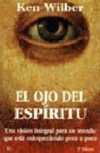 el ojo del espiritu: una vision integral para un mundo que esta e nloquecido poco a poco-ken wilber-9788472453937