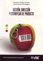 gestion, direccion y estrategia de producto francisco serrano gomez cesar serrano dominguez 9788473564137