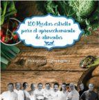 100 recetas estrella para el aprovechamiento de alimentos-andoni luis aduriz-juan mari y elena arzak-martin berasategui-9788473597937