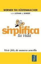 simplifica tu vida: vivir feliz de manera sencilla-werner tiki kustenmacher-lothar j. seiwert-9788473602037