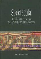 spectacula: teoria, arte y escena en la europa del renacimiento carmen gonzalez roman 9788474968637