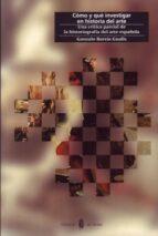 como y que investigar en historia del arte: una critica parcial d e la historiografia del arte español gonzalo borras gualis 9788476283837