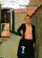 la imagen de la mujer en la pintura: 1890 1914 maria concepcion fernandez lopez 9788477746737
