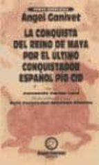 la conquista del reino maya, por el ultimo conquistador español p io cid angel ganivet 9788478072637