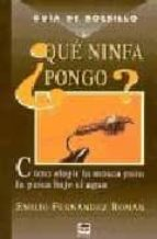 que ninfa pongo?: como elegir la mosca para la pesca bajo el agua-emilio fernandez roman-9788479023737