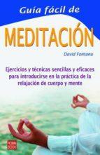 guia facil de meditacion: ejercicios y tecnicas sencillas y efica ces para introducirse en la practica de la relajacion de mente y cuerpo-david fontana-9788479275037