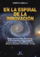 en la espiral de la innovacion: modelo benchmarking y experiencia s de empresas innovadoras en españa (inditex, ingenio, irizar, nrw, e human@, aldebaran innovation, pharma mar, tecasa) roberto carballo 9788479786137