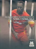 250 actividades sociomotrices de futbol y futbol sala-francisco garcia ocaña-9788480192637