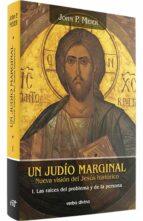 un judio marginal: nueva vision del jesus historico: las raices d el problema y de la persona john p. meier 9788481692037