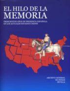 el hilo de la memoria: trescientos años presencia española en los actuales estados unidos (catalogo de la exposicion en el archivo de indias de sevilla)-9788481813937