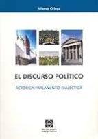 el discurso politico: retorica-parlamento-dialectica-alfonso ortega-9788484254737